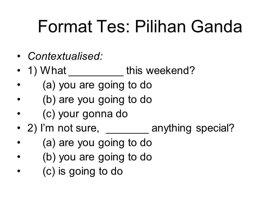 Format Tes: Pilihan Ganda Contextualised: 1) What _________ this weekend.