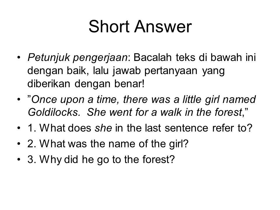 Short Answer Petunjuk pengerjaan: Bacalah teks di bawah ini dengan baik, lalu jawab pertanyaan yang diberikan dengan benar.