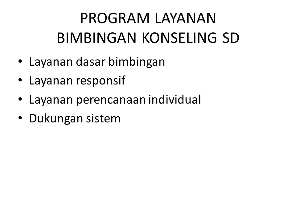 PROGRAM LAYANAN BIMBINGAN KONSELING SD Layanan dasar bimbingan Layanan responsif Layanan perencanaan individual Dukungan sistem