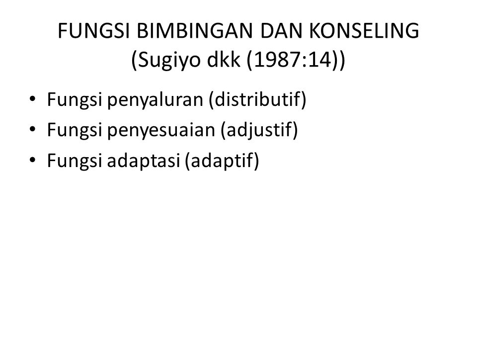 FUNGSI BIMBINGAN DAN KONSELING (Sugiyo dkk (1987:14)) Fungsi penyaluran (distributif) Fungsi penyesuaian (adjustif) Fungsi adaptasi (adaptif)