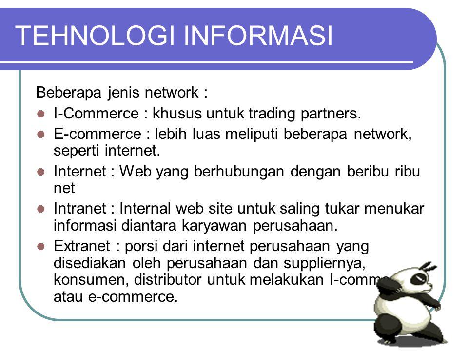 TEHNOLOGI INFORMASI Beberapa jenis network : I-Commerce : khusus untuk trading partners.
