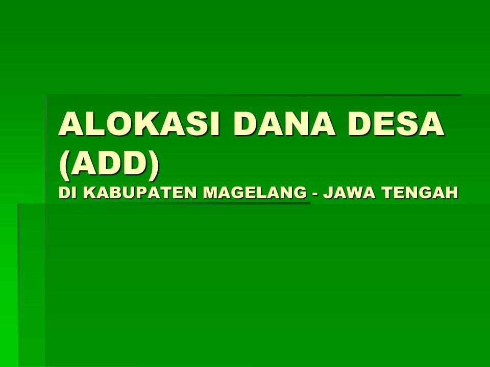 ALOKASI DANA DESA (ADD) DI KABUPATEN MAGELANG - JAWA TENGAH