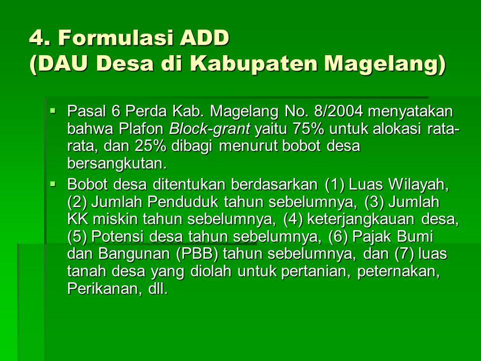 4. Formulasi ADD (DAU Desa di Kabupaten Magelang)  Pasal 6 Perda Kab. Magelang No. 8/2004 menyatakan bahwa Plafon Block-grant yaitu 75% untuk alokasi