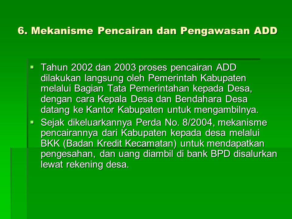 6. Mekanisme Pencairan dan Pengawasan ADD  Tahun 2002 dan 2003 proses pencairan ADD dilakukan langsung oleh Pemerintah Kabupaten melalui Bagian Tata