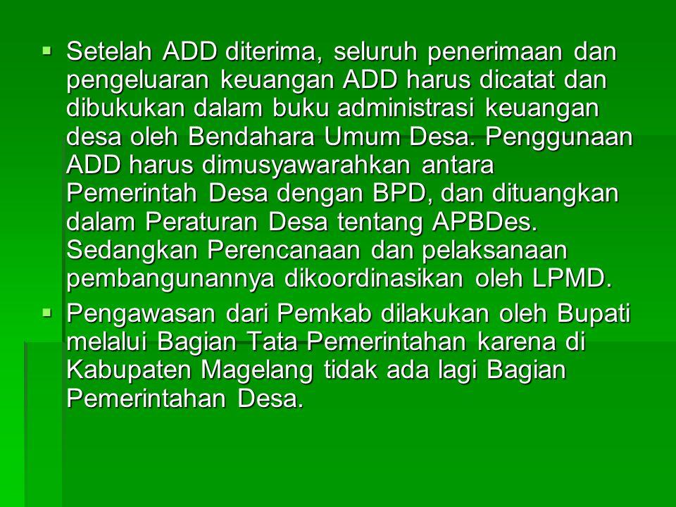  Setelah ADD diterima, seluruh penerimaan dan pengeluaran keuangan ADD harus dicatat dan dibukukan dalam buku administrasi keuangan desa oleh Bendaha