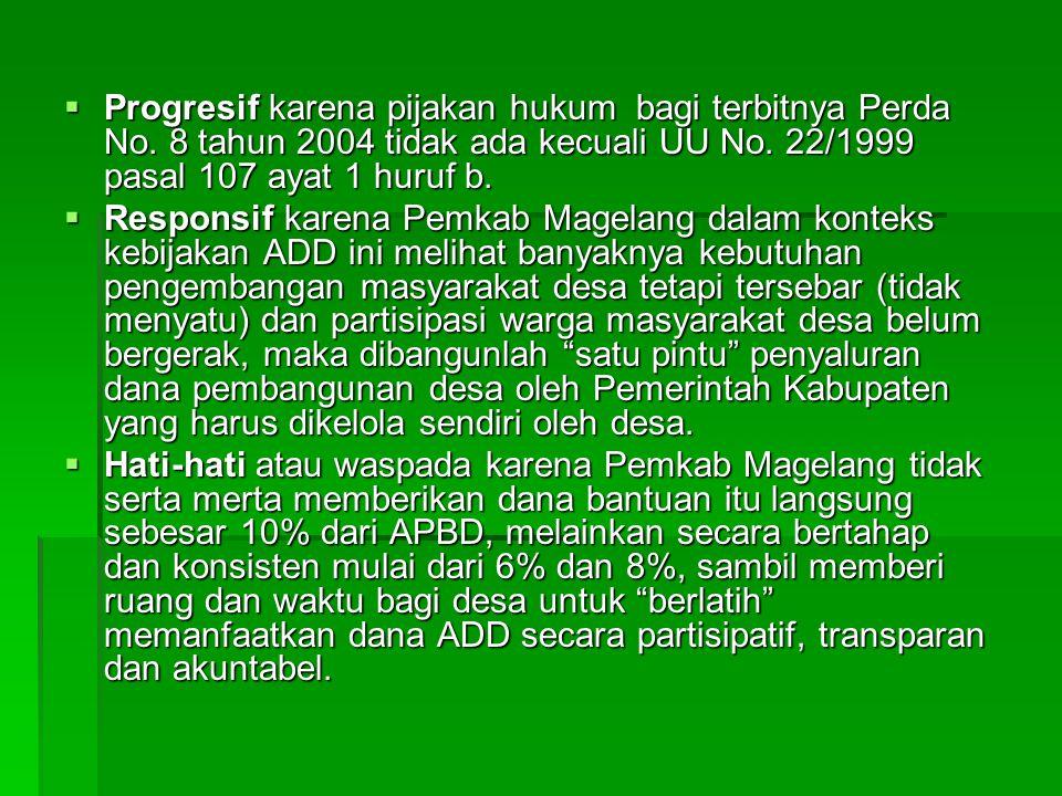  Progresif karena pijakan hukum bagi terbitnya Perda No. 8 tahun 2004 tidak ada kecuali UU No. 22/1999 pasal 107 ayat 1 huruf b.  Responsif karena P