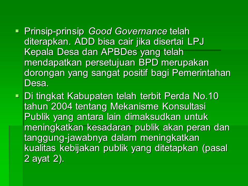  Prinsip-prinsip Good Governance telah diterapkan. ADD bisa cair jika disertai LPJ Kepala Desa dan APBDes yang telah mendapatkan persetujuan BPD meru
