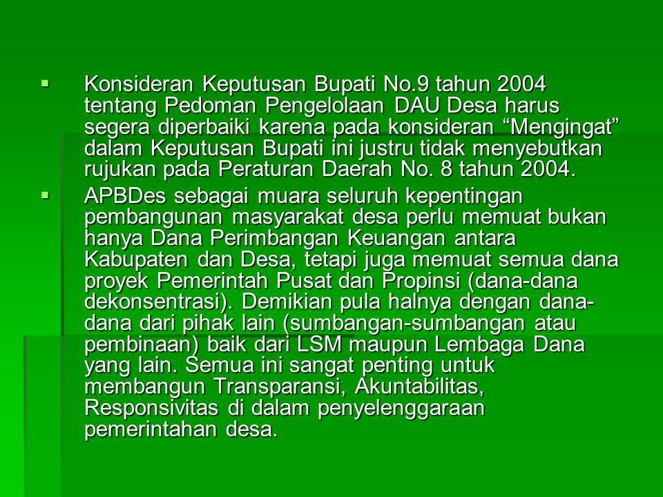 """ Konsideran Keputusan Bupati No.9 tahun 2004 tentang Pedoman Pengelolaan DAU Desa harus segera diperbaiki karena pada konsideran """"Mengingat"""" dalam Ke"""