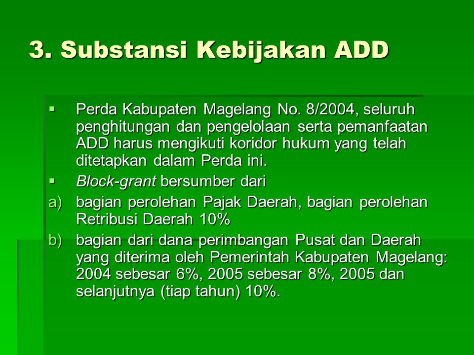3. Substansi Kebijakan ADD  Perda Kabupaten Magelang No. 8/2004, seluruh penghitungan dan pengelolaan serta pemanfaatan ADD harus mengikuti koridor h