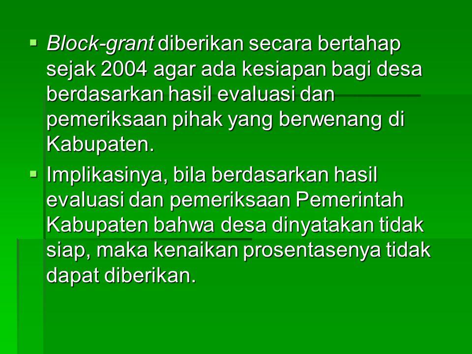  Block-grant diberikan secara bertahap sejak 2004 agar ada kesiapan bagi desa berdasarkan hasil evaluasi dan pemeriksaan pihak yang berwenang di Kabu