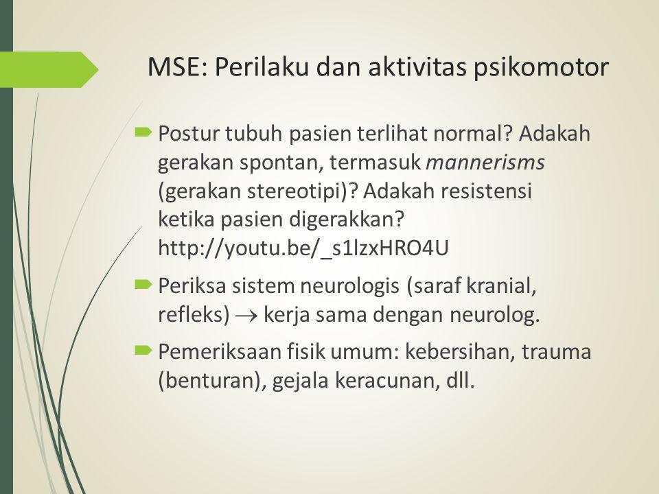 MSE: Perilaku dan aktivitas psikomotor  Postur tubuh pasien terlihat normal? Adakah gerakan spontan, termasuk mannerisms (gerakan stereotipi)? Adakah