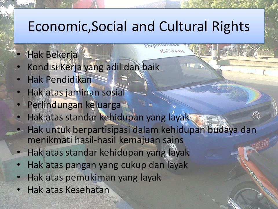 Economic,Social and Cultural Rights Hak Bekerja Kondisi Kerja yang adil dan baik Hak Pendidikan Hak atas jaminan sosial Perlindungan keluarga Hak atas