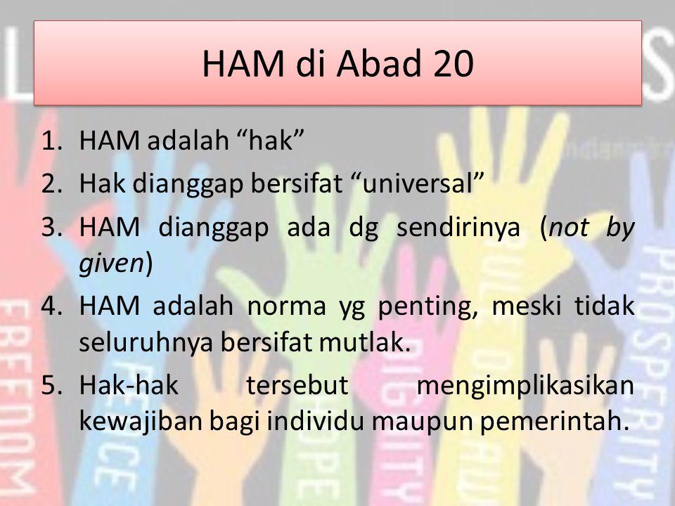 """HAM di Abad 20 1.HAM adalah """"hak"""" 2.Hak dianggap bersifat """"universal"""" 3.HAM dianggap ada dg sendirinya (not by given) 4.HAM adalah norma yg penting, m"""