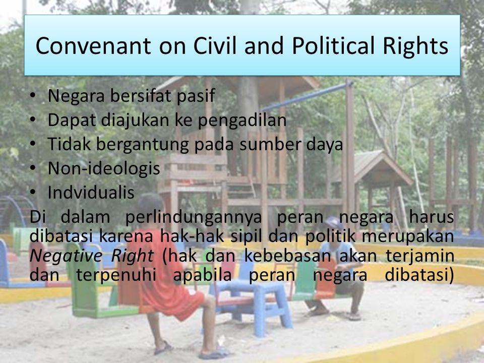 Convenant on Civil and Political Rights Negara bersifat pasif Dapat diajukan ke pengadilan Tidak bergantung pada sumber daya Non-ideologis Indvidualis