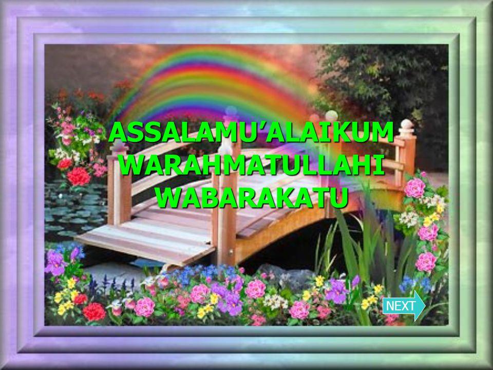 ASSALAMU'ALAIKUM WARAHMATULLAHI WABARAKATU NEXT