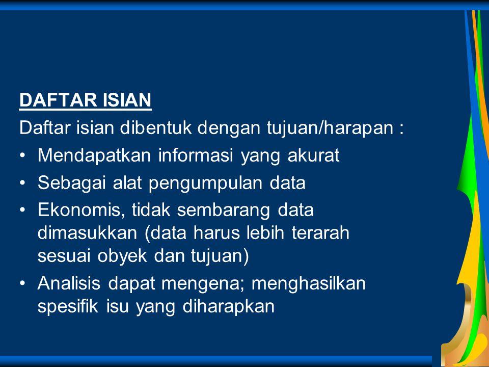 DAFTAR ISIAN Daftar isian dibentuk dengan tujuan/harapan : Mendapatkan informasi yang akurat Sebagai alat pengumpulan data Ekonomis, tidak sembarang d