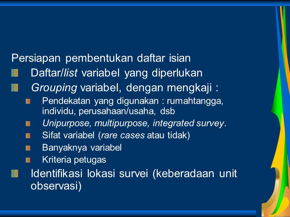 Persiapan pembentukan daftar isian Daftar/list variabel yang diperlukan Grouping variabel, dengan mengkaji : Pendekatan yang digunakan : rumahtangga,