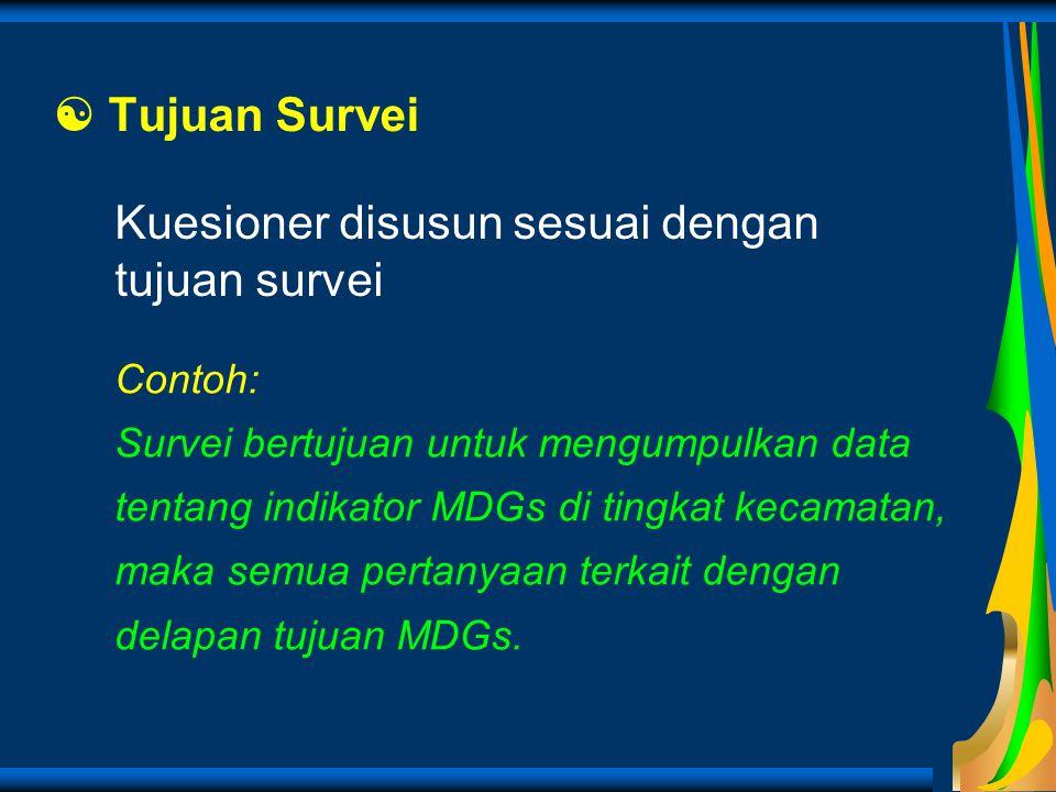  Tujuan Survei Contoh: Survei bertujuan untuk mengumpulkan data tentang indikator MDGs di tingkat kecamatan, maka semua pertanyaan terkait dengan del