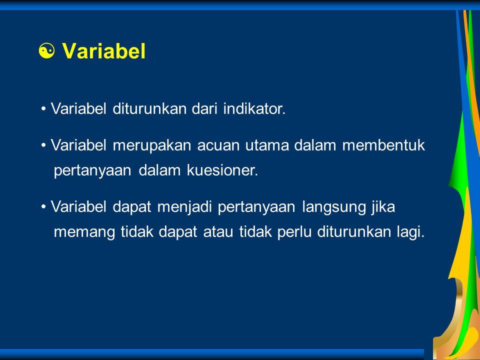  Variabel Variabel diturunkan dari indikator. Variabel merupakan acuan utama dalam membentuk pertanyaan dalam kuesioner. Variabel dapat menjadi perta