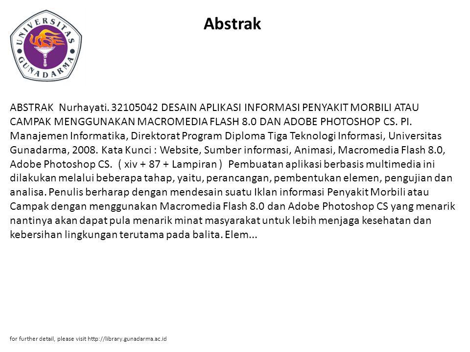 Abstrak ABSTRAK Nurhayati. 32105042 DESAIN APLIKASI INFORMASI PENYAKIT MORBILI ATAU CAMPAK MENGGUNAKAN MACROMEDIA FLASH 8.0 DAN ADOBE PHOTOSHOP CS. PI