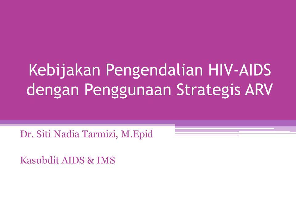 Kebijakan Pengendalian HIV-AIDS dengan Penggunaan Strategis ARV Dr. Siti Nadia Tarmizi, M.Epid Kasubdit AIDS & IMS