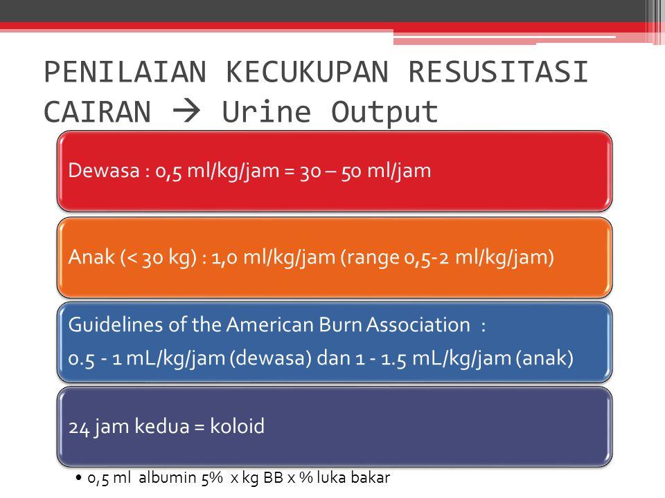 PENILAIAN KECUKUPAN RESUSITASI CAIRAN  Urine Output Dewasa : 0,5 ml/kg/jam = 30 – 50 ml/jamAnak (< 30 kg) : 1,0 ml/kg/jam (range 0,5-2 ml/kg/jam) Gui