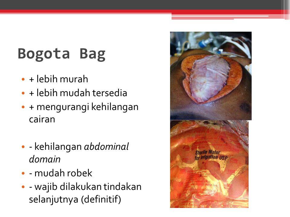Bogota Bag + lebih murah + lebih mudah tersedia + mengurangi kehilangan cairan - kehilangan abdominal domain - mudah robek - wajib dilakukan tindakan