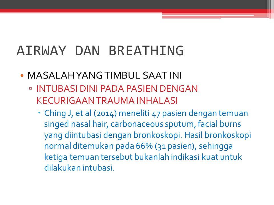  Cancio LC (2009) merekomendasikan fiberoptic/direct laryngoscope untuk visualisasi dini sebelum dilakukan intubasi  Mackie DP (2013) penggunaan ventilator meningkatkan resiko terjadinya ARDS dan ventilator-associated pneumonia  Eastman AL (2010) meneliti dalam jangka waktu 23 tahun, dari 1.272 pasien yang datang sudah terintubasi, 26,3% diintubasi karena kecurigaan trauma inhalasi dan terbukti dengan bronkoskopi pada 88,6% pasien tersebut.