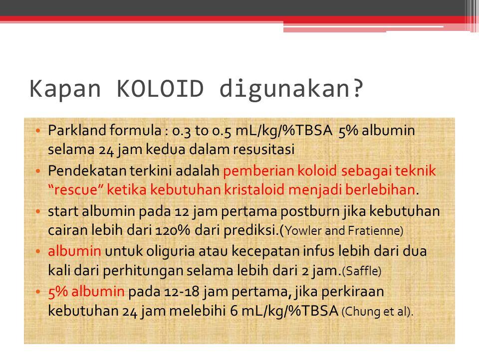 Kapan KOLOID digunakan? Parkland formula : 0.3 to 0.5 mL/kg/%TBSA 5% albumin selama 24 jam kedua dalam resusitasi Pendekatan terkini adalah pemberian
