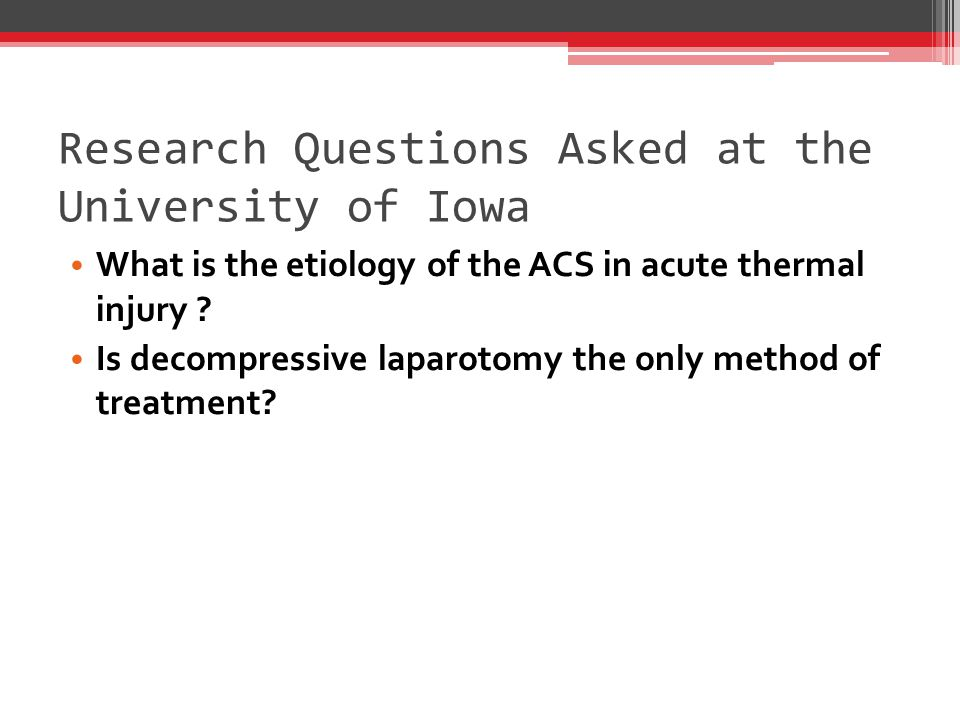 Research Questions Asked at the University of Iowa What is the etiology of the ACS in acute thermal injury .