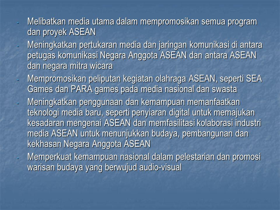 - Melibatkan media utama dalam mempromosikan semua program dan proyek ASEAN - Meningkatkan pertukaran media dan jaringan komunikasi di antara petugas komunikasi Negara Anggota ASEAN dan antara ASEAN dan negara mitra wicara - Mempromosikan peliputan kegiatan olahraga ASEAN, seperti SEA Games dan PARA games pada media nasional dan swasta - Meningkatkan penggunaan dan kemampuan memanfaatkan teknologi media baru, seperti penyiaran digital untuk memajukan kesadaran mengenai ASEAN dan memfasilitasi kolaborasi industri media ASEAN untuk menunjukkan budaya, pembangunan dan kekhasan Negara Anggota ASEAN - Memperkuat kemampuan nasional dalam pelestarian dan promosi warisan budaya yang berwujud audio-visual