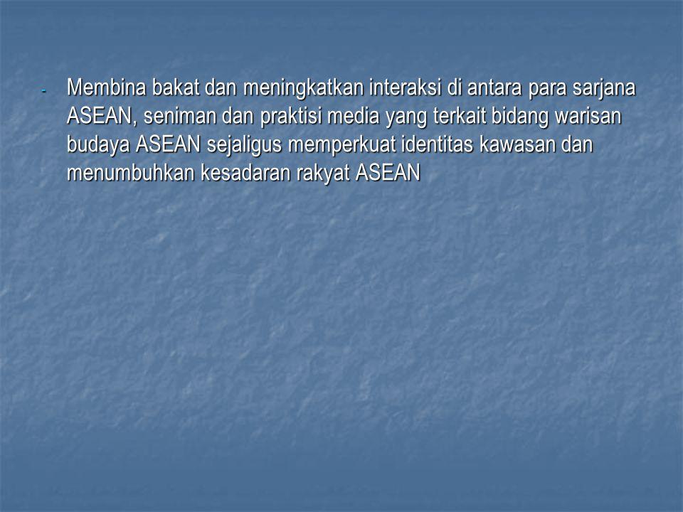 - Membina bakat dan meningkatkan interaksi di antara para sarjana ASEAN, seniman dan praktisi media yang terkait bidang warisan budaya ASEAN sejaligus memperkuat identitas kawasan dan menumbuhkan kesadaran rakyat ASEAN