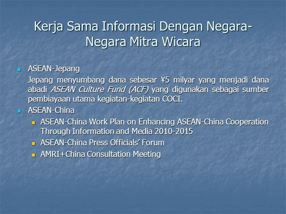 Kerja Sama Informasi Dengan Negara- Negara Mitra Wicara ASEAN-Jepang ASEAN-Jepang Jepang menyumbang dana sebesar ¥5 milyar yang menjadi dana abadi ASEAN Culture Fund (ACF) yang digunakan sebagai sumber pembiayaan utama kegiatan-kegiatan COCI.