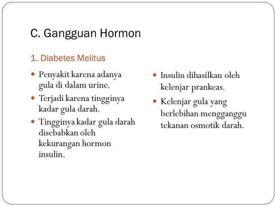C. Gangguan Hormon 1. Diabetes Melitus Penyakit karena adanya gula di dalam urine. Terjadi karena tingginya kadar gula darah. Tingginya kadar gula dar
