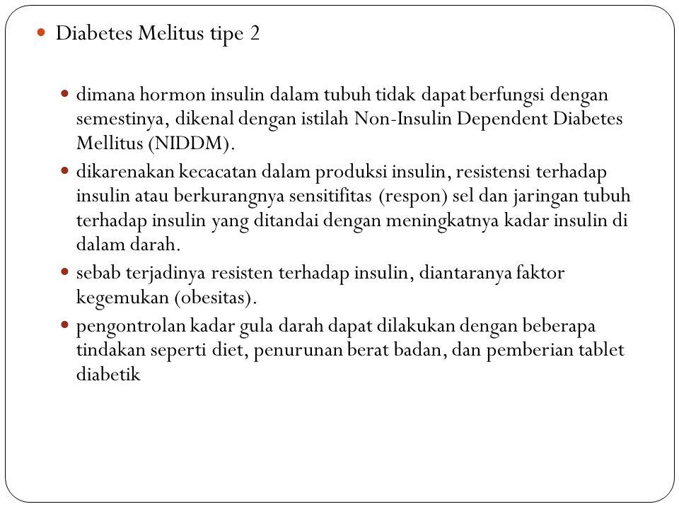 Diabetes Melitus tipe 2 dimana hormon insulin dalam tubuh tidak dapat berfungsi dengan semestinya, dikenal dengan istilah Non-Insulin Dependent Diabet