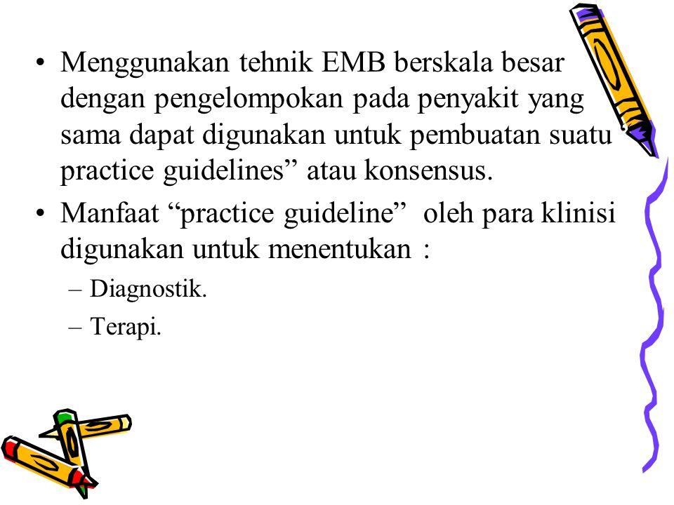 """Menggunakan tehnik EMB berskala besar dengan pengelompokan pada penyakit yang sama dapat digunakan untuk pembuatan suatu """" practice guidelines"""" atau k"""