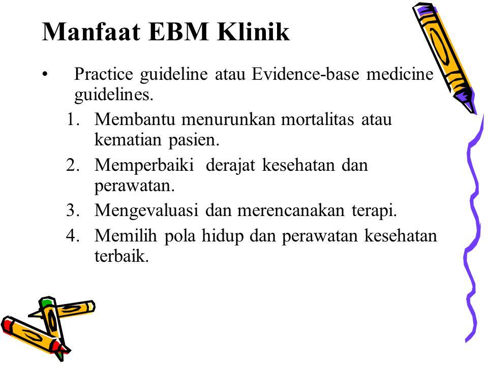 Manfaat EBM Klinik Practice guideline atau Evidence-base medicine guidelines. 1.Membantu menurunkan mortalitas atau kematian pasien. 2.Memperbaiki der