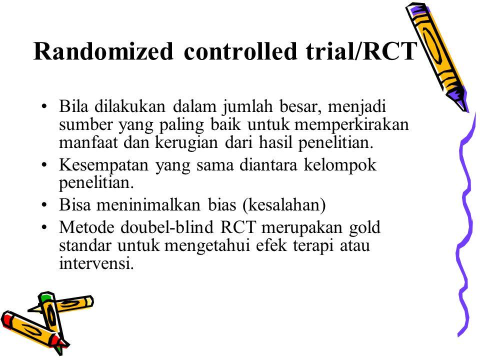 Randomized controlled trial/RCT Bila dilakukan dalam jumlah besar, menjadi sumber yang paling baik untuk memperkirakan manfaat dan kerugian dari hasil
