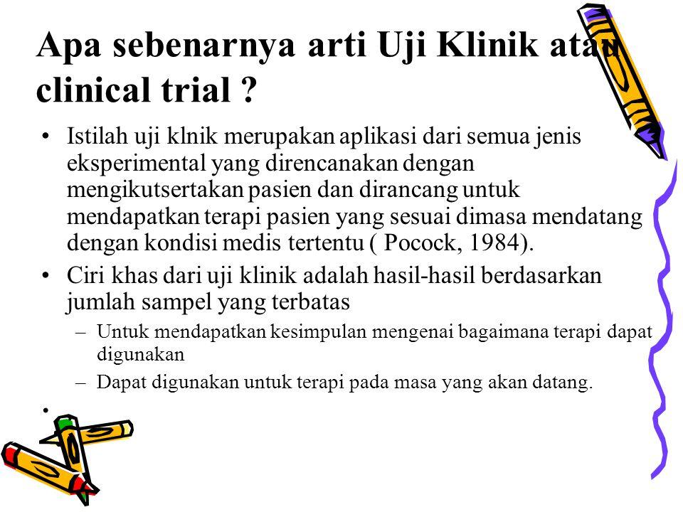Apa sebenarnya arti Uji Klinik atau clinical trial ? Istilah uji klnik merupakan aplikasi dari semua jenis eksperimental yang direncanakan dengan meng