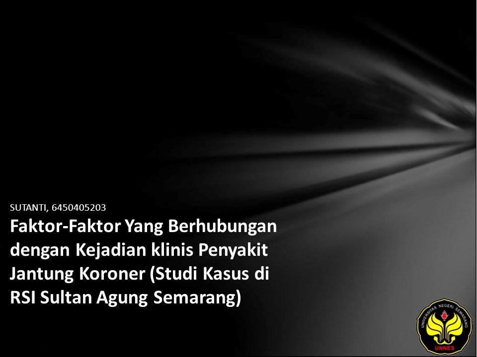SUTANTI, 6450405203 Faktor-Faktor Yang Berhubungan dengan Kejadian klinis Penyakit Jantung Koroner (Studi Kasus di RSI Sultan Agung Semarang)