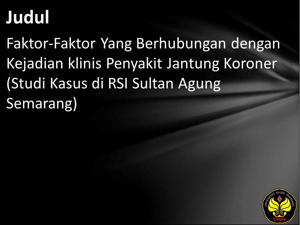 Judul Faktor-Faktor Yang Berhubungan dengan Kejadian klinis Penyakit Jantung Koroner (Studi Kasus di RSI Sultan Agung Semarang)