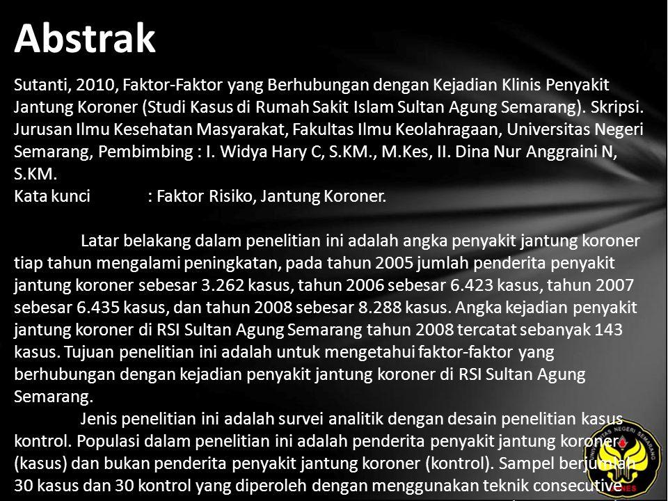 Abstrak Sutanti, 2010, Faktor-Faktor yang Berhubungan dengan Kejadian Klinis Penyakit Jantung Koroner (Studi Kasus di Rumah Sakit Islam Sultan Agung Semarang).