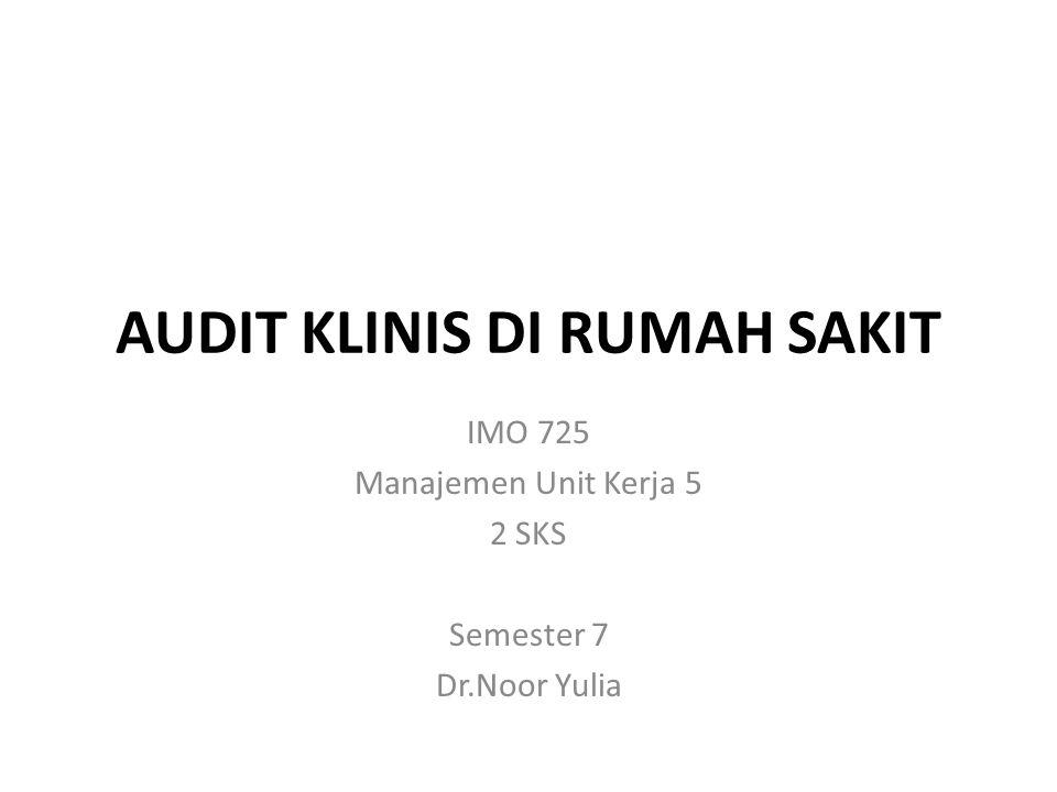 AUDIT KLINIS DI RUMAH SAKIT IMO 725 Manajemen Unit Kerja 5 2 SKS Semester 7 Dr.Noor Yulia
