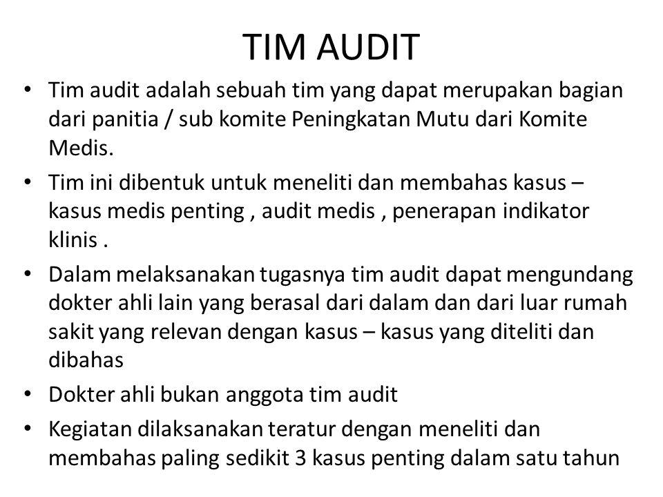 TIM AUDIT Tim audit adalah sebuah tim yang dapat merupakan bagian dari panitia / sub komite Peningkatan Mutu dari Komite Medis. Tim ini dibentuk untuk