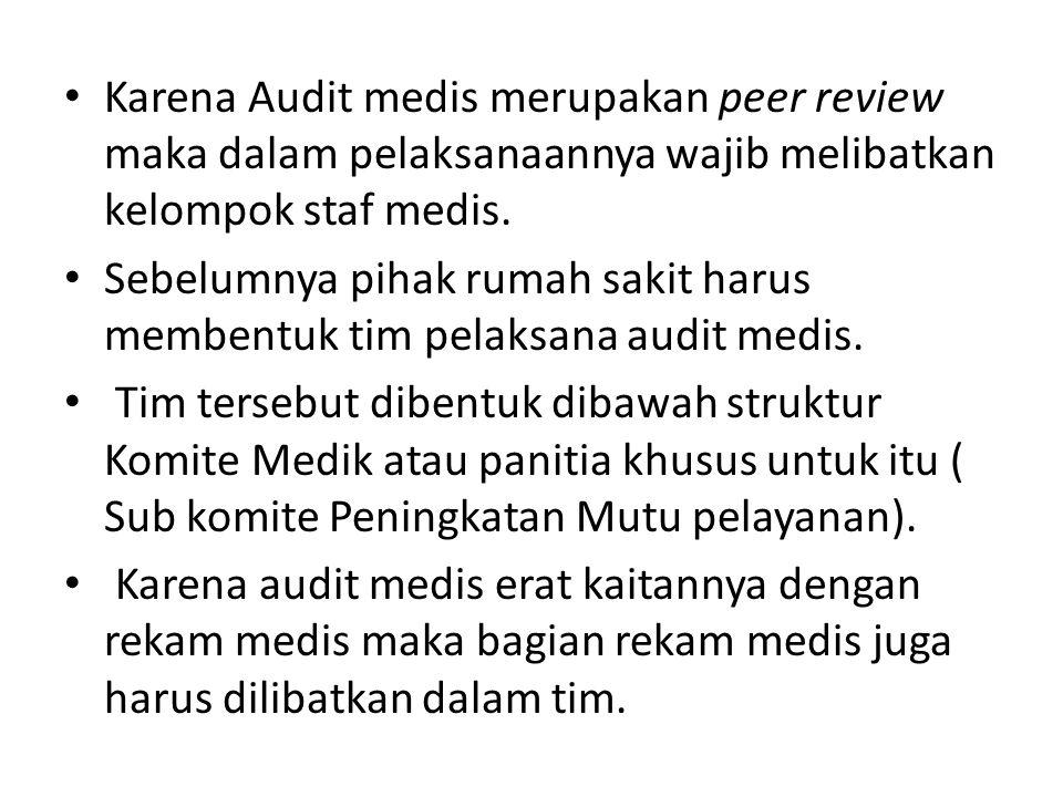 Karena Audit medis merupakan peer review maka dalam pelaksanaannya wajib melibatkan kelompok staf medis. Sebelumnya pihak rumah sakit harus membentuk