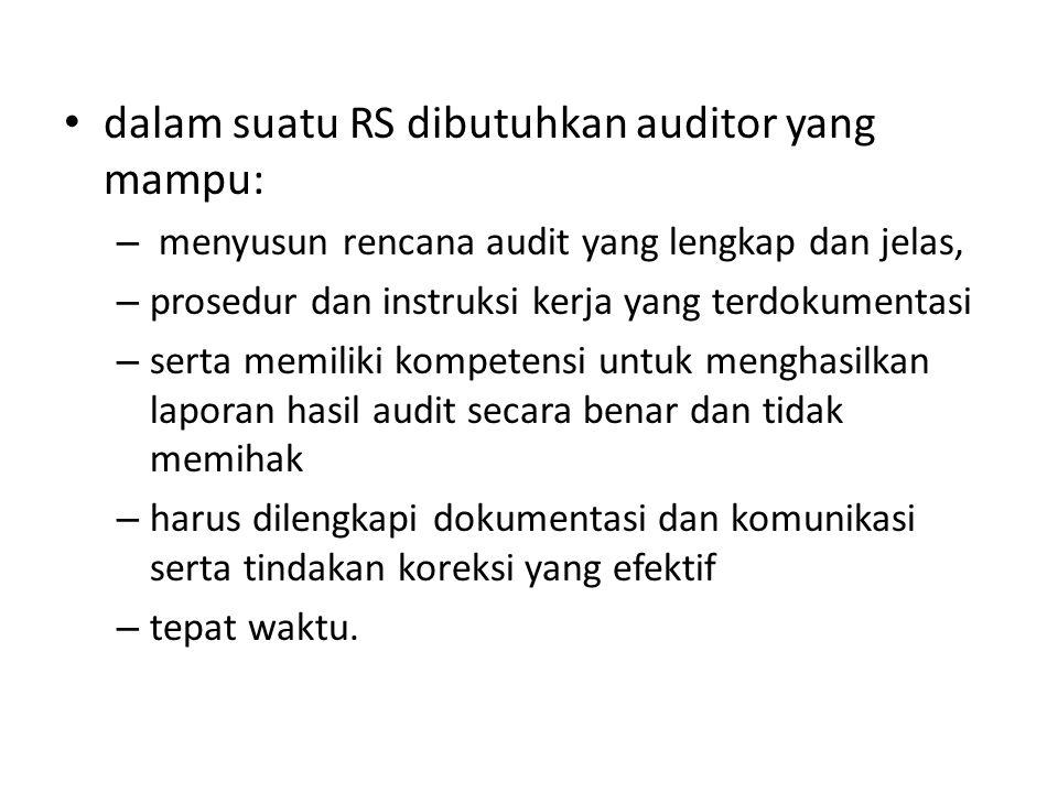 dalam suatu RS dibutuhkan auditor yang mampu: – menyusun rencana audit yang lengkap dan jelas, – prosedur dan instruksi kerja yang terdokumentasi – se