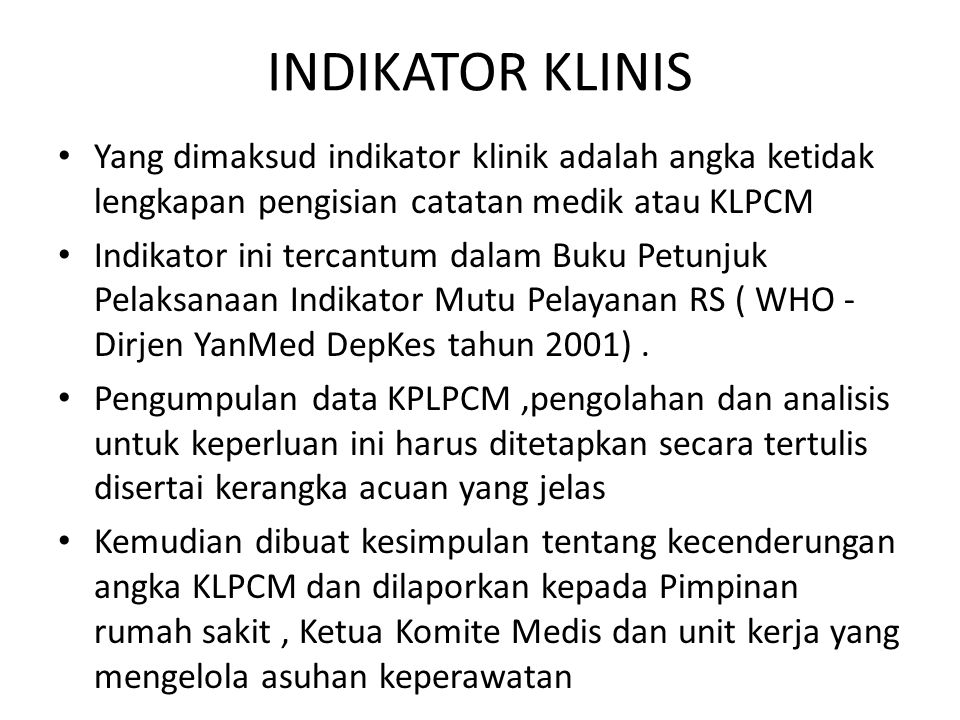 INDIKATOR KLINIS Yang dimaksud indikator klinik adalah angka ketidak lengkapan pengisian catatan medik atau KLPCM Indikator ini tercantum dalam Buku P