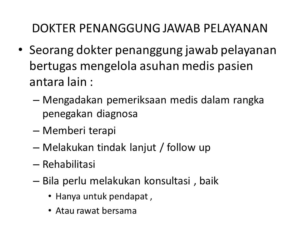 DOKTER PENANGGUNG JAWAB PELAYANAN Seorang dokter penanggung jawab pelayanan bertugas mengelola asuhan medis pasien antara lain : – Mengadakan pemeriks