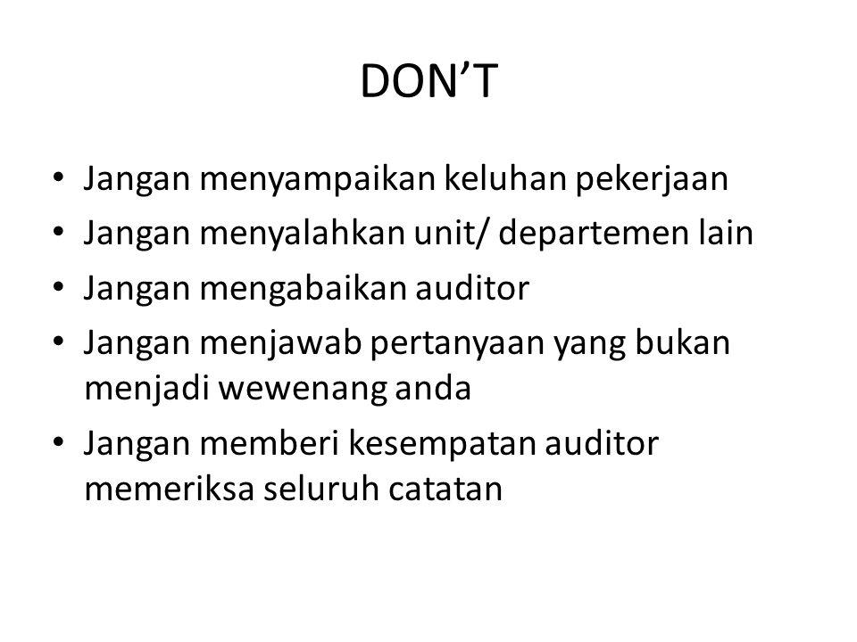 DON'T Jangan menyampaikan keluhan pekerjaan Jangan menyalahkan unit/ departemen lain Jangan mengabaikan auditor Jangan menjawab pertanyaan yang bukan