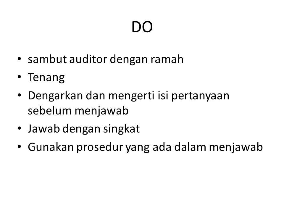 DO sambut auditor dengan ramah Tenang Dengarkan dan mengerti isi pertanyaan sebelum menjawab Jawab dengan singkat Gunakan prosedur yang ada dalam menj
